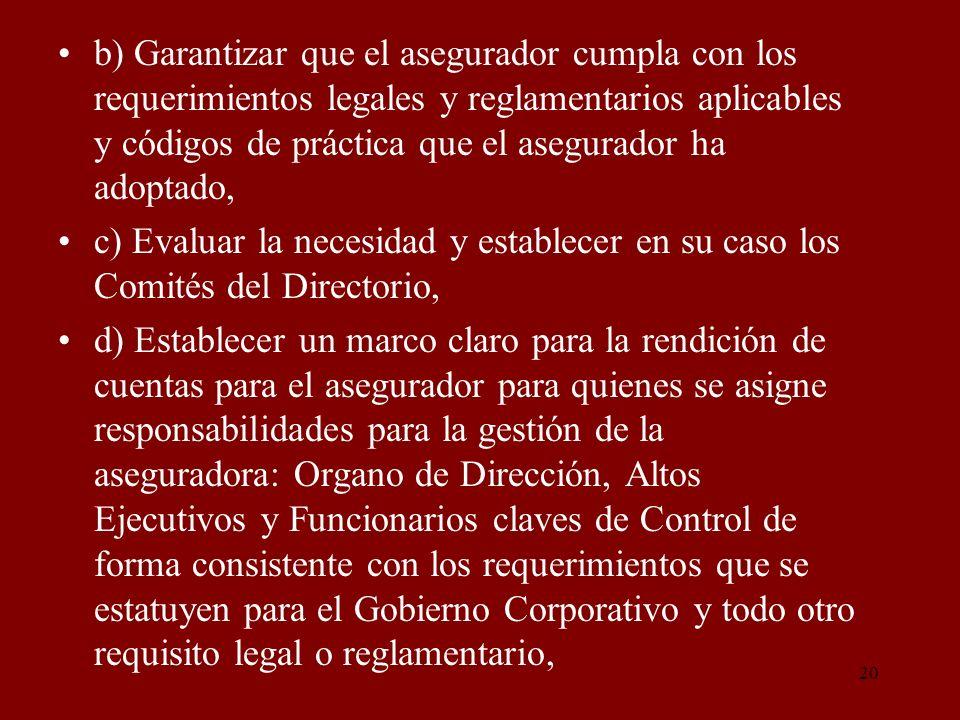 b) Garantizar que el asegurador cumpla con los requerimientos legales y reglamentarios aplicables y códigos de práctica que el asegurador ha adoptado,
