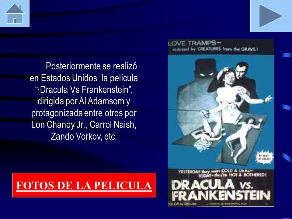 Posteriormente se realizó en Estados Unidos la película ·Dracula Vs Frankenstein , dirigida por Al Adamsom y protagonizada entre otros por Lon Chaney Jr., Carrol Naish, Zando Vorkov, etc.