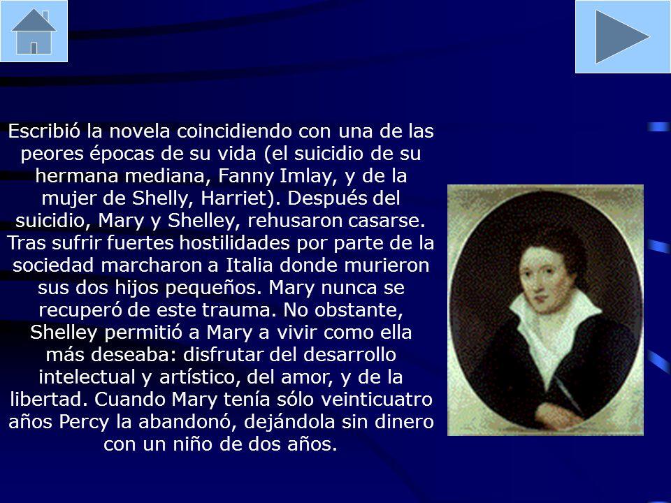 Escribió la novela coincidiendo con una de las peores épocas de su vida (el suicidio de su hermana mediana, Fanny Imlay, y de la mujer de Shelly, Harriet).