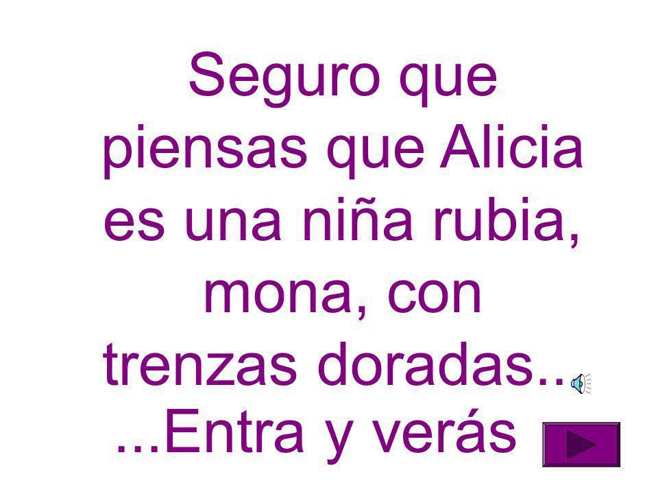 Seguro que piensas que Alicia es una niña rubia, mona, con trenzas doradas...