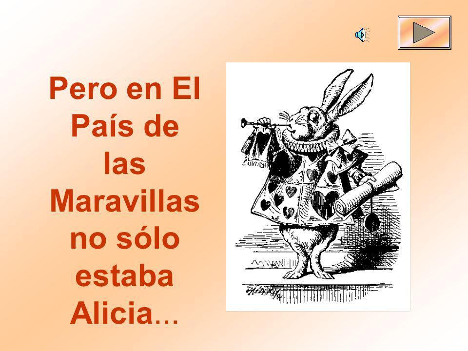 Pero en El País de las Maravillas no sólo estaba Alicia...