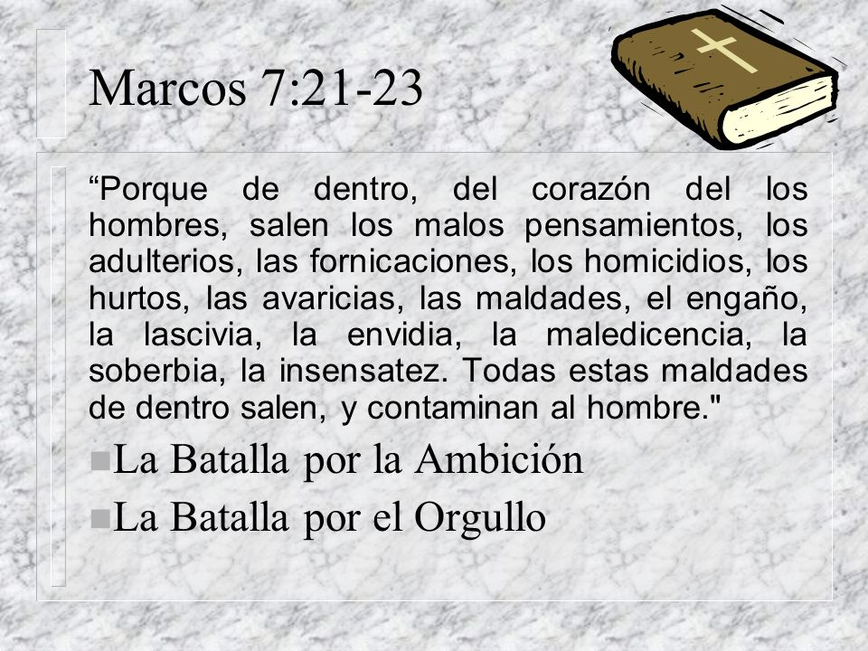Marcos 7:21-23 La Batalla por la Ambición La Batalla por el Orgullo