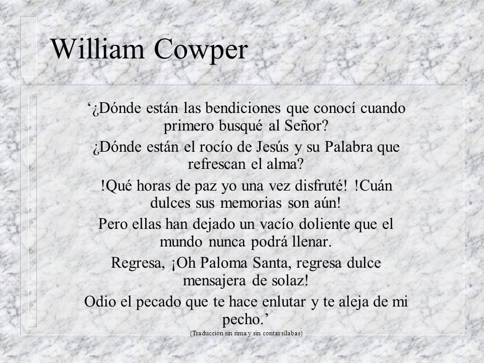 William Cowper '¿Dónde están las bendiciones que conocí cuando primero busqué al Señor