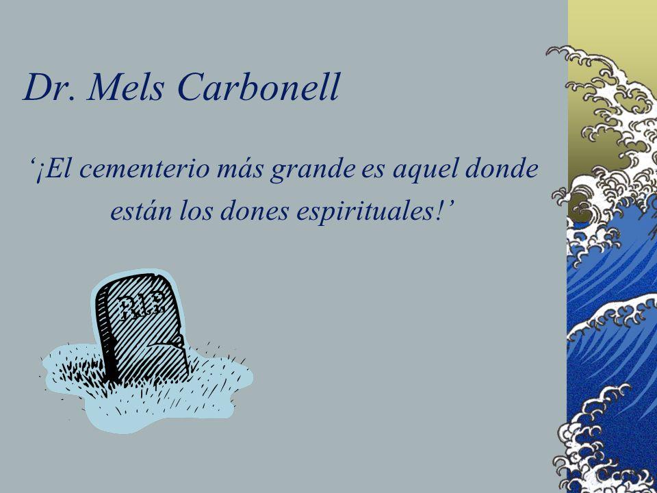 Dr. Mels Carbonell '¡El cementerio más grande es aquel donde están los dones espirituales!'