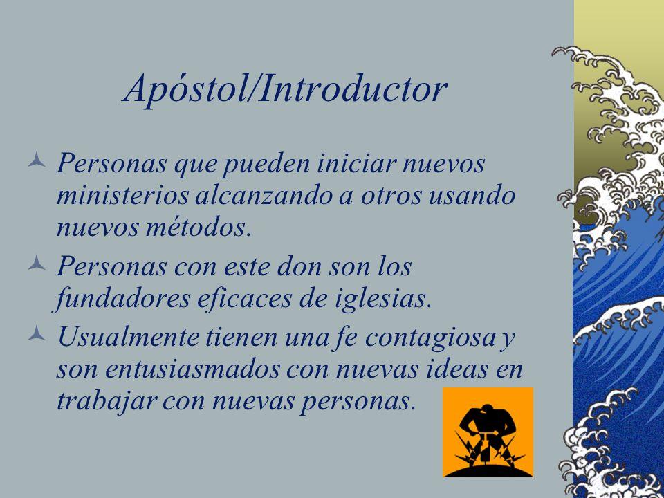 Apóstol/IntroductorPersonas que pueden iniciar nuevos ministerios alcanzando a otros usando nuevos métodos.
