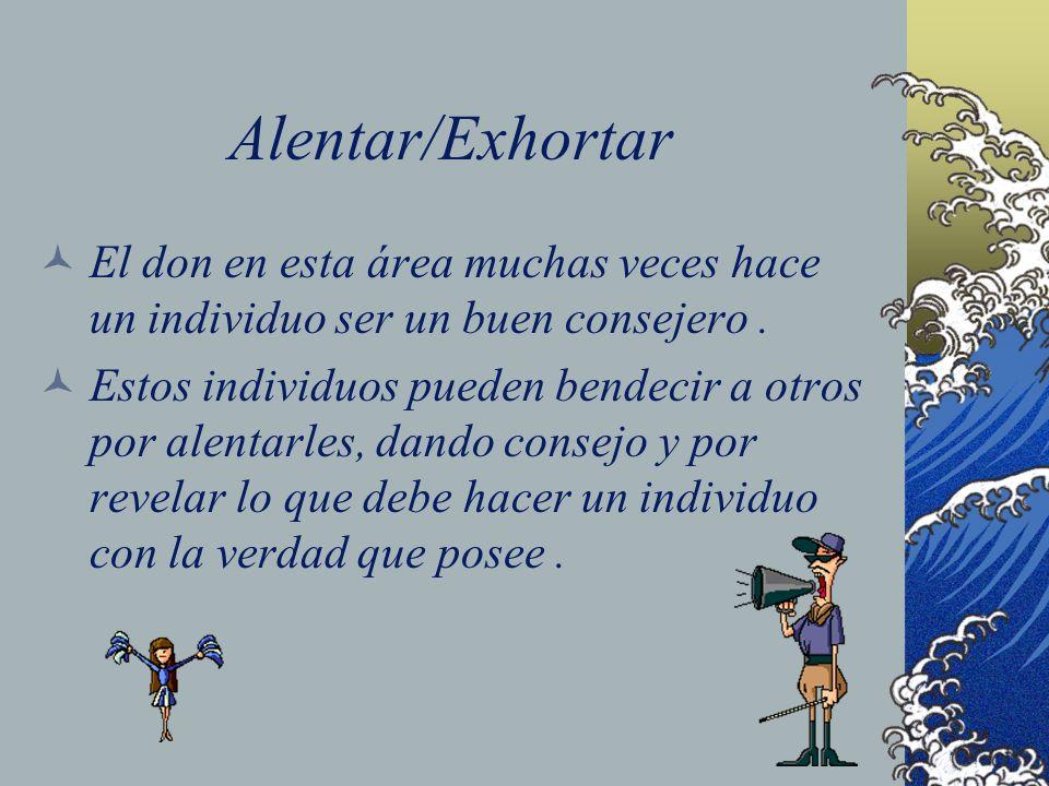 Alentar/ExhortarEl don en esta área muchas veces hace un individuo ser un buen consejero .