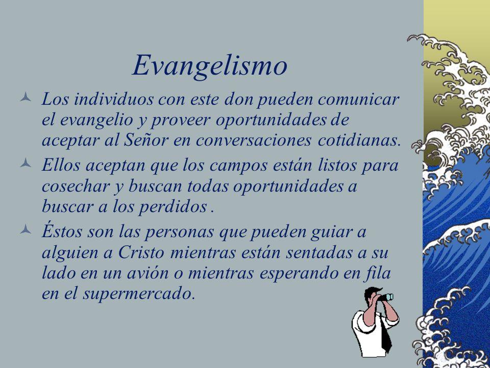 EvangelismoLos individuos con este don pueden comunicar el evangelio y proveer oportunidades de aceptar al Señor en conversaciones cotidianas.
