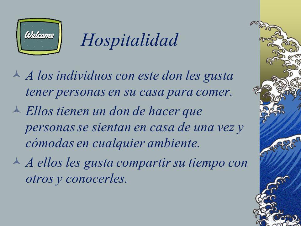 Hospitalidad A los individuos con este don les gusta tener personas en su casa para comer.
