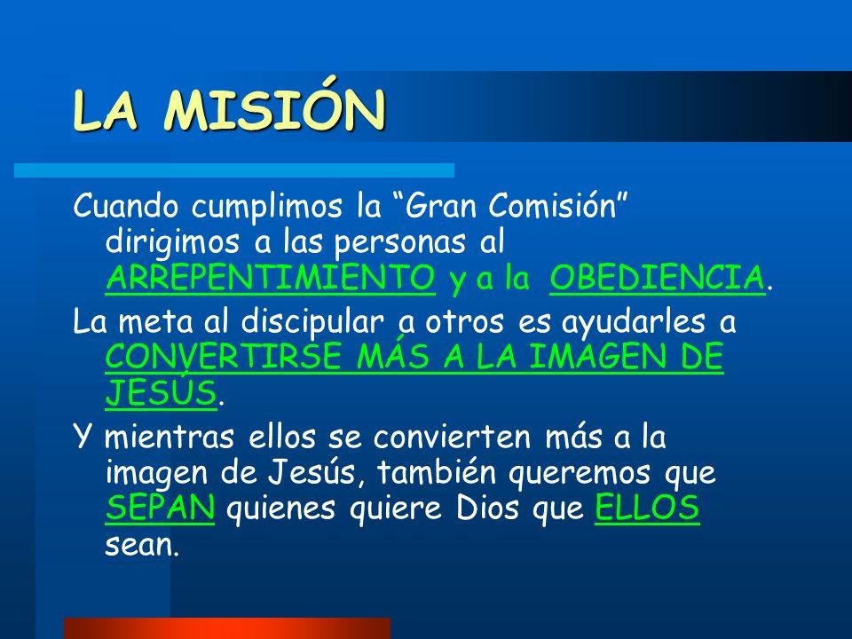 LA MISIÓN Cuando cumplimos la Gran Comisión dirigimos a las personas al ARREPENTIMIENTO y a la OBEDIENCIA.