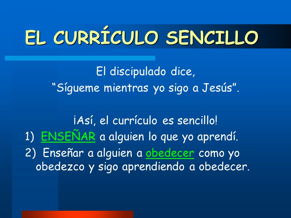 EL CURRÍCULO SENCILLO El discipulado dice,
