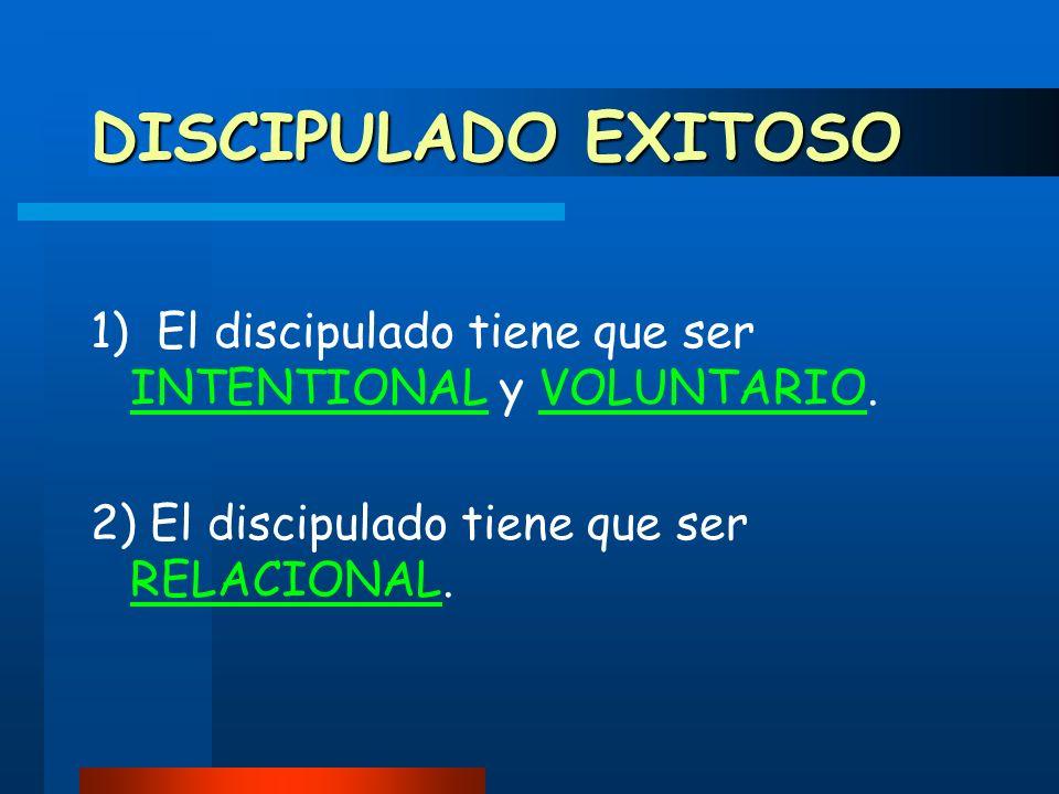 DISCIPULADO EXITOSO 1) El discipulado tiene que ser INTENTIONAL y VOLUNTARIO.