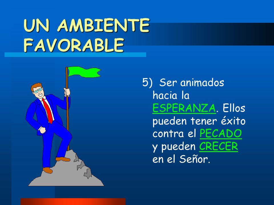 UN AMBIENTE FAVORABLE 5) Ser animados hacia la ESPERANZA.
