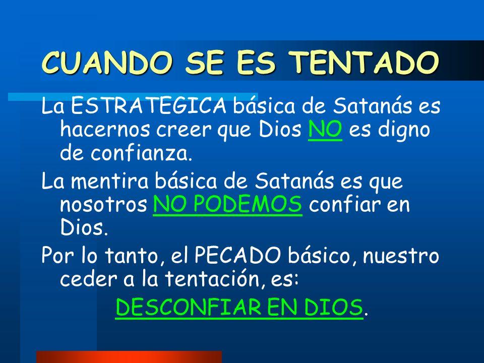 CUANDO SE ES TENTADO La ESTRATEGICA básica de Satanás es hacernos creer que Dios NO es digno de confianza.