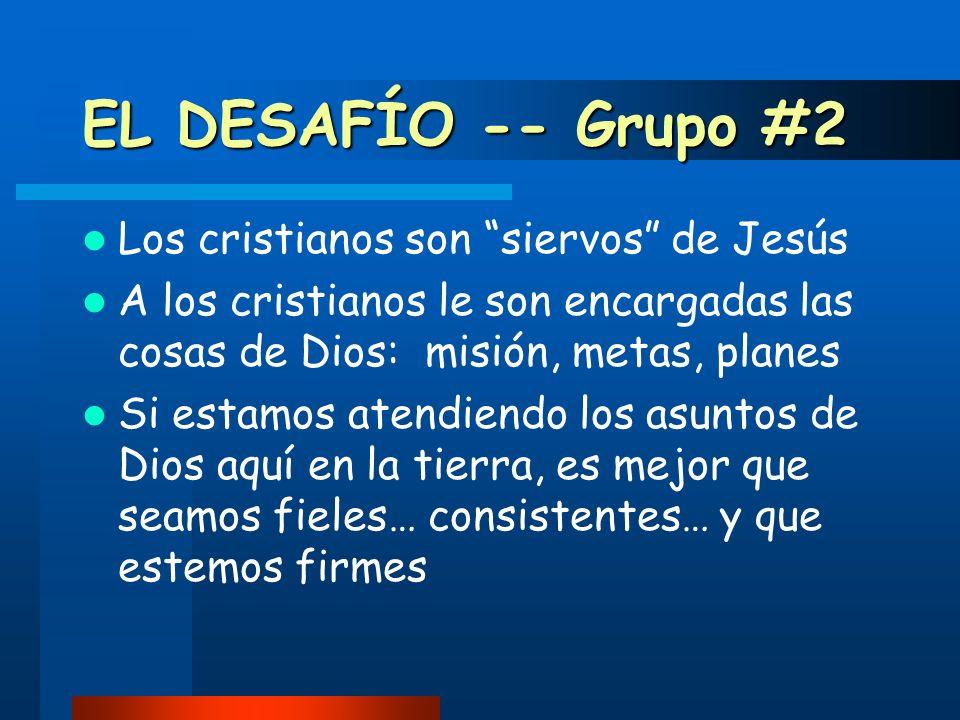 EL DESAFÍO -- Grupo #2 Los cristianos son siervos de Jesús