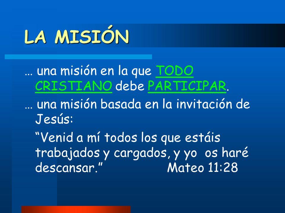 LA MISIÓN … una misión en la que TODO CRISTIANO debe PARTICIPAR.