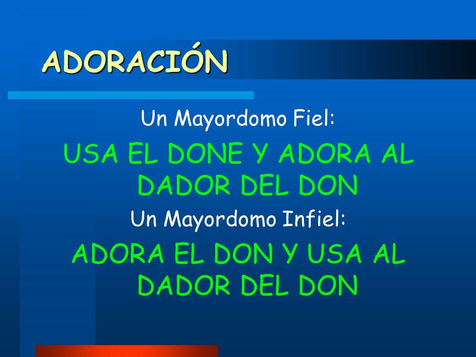 ADORACIÓN USA EL DONE Y ADORA AL DADOR DEL DON