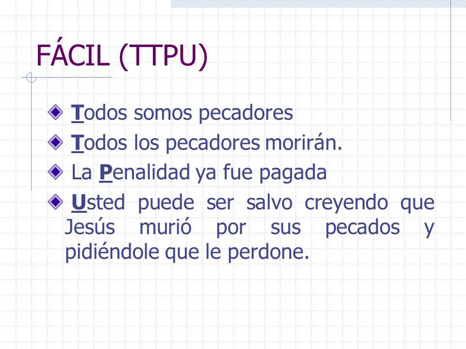 FÁCIL (TTPU) Todos somos pecadores Todos los pecadores morirán.