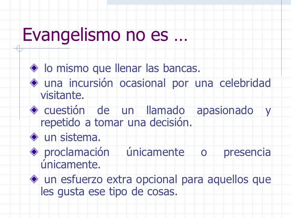 Evangelismo no es … lo mismo que llenar las bancas.