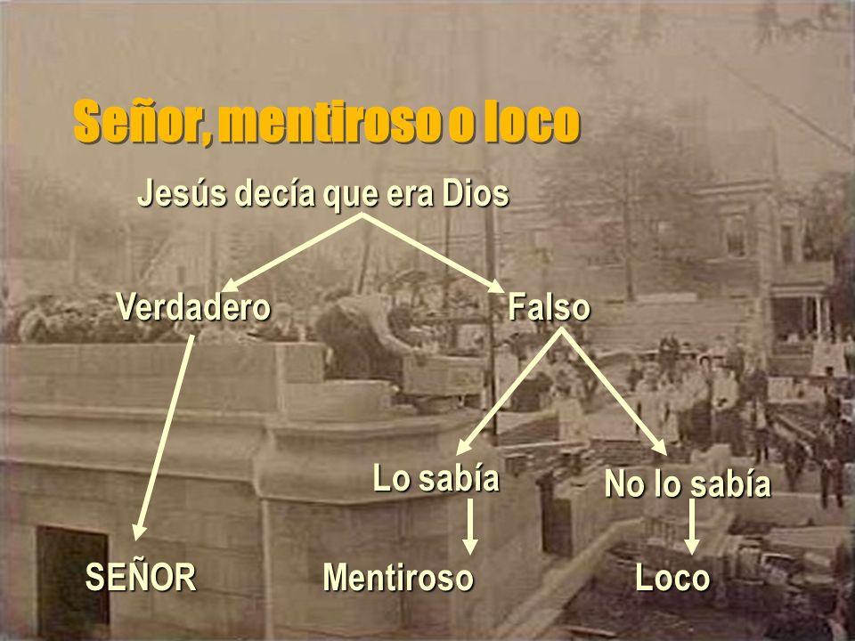 Señor, mentiroso o loco Jesús decía que era Dios Verdadero Falso