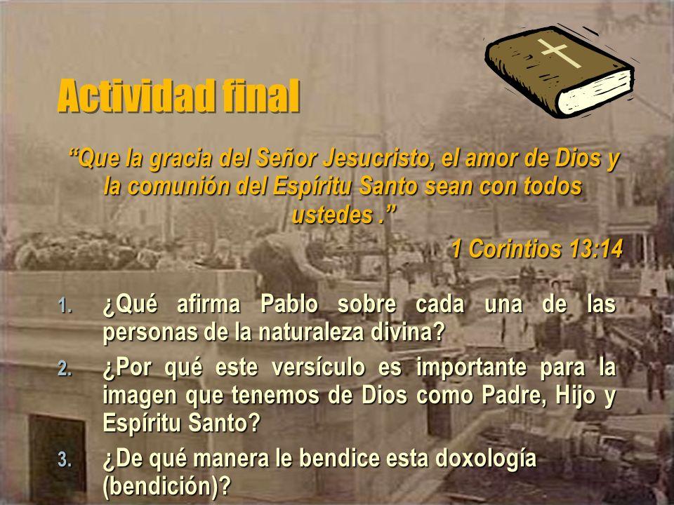 Actividad final Que la gracia del Señor Jesucristo, el amor de Dios y la comunión del Espíritu Santo sean con todos ustedes .