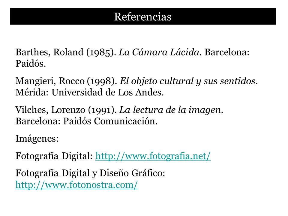 Referencias Barthes, Roland (1985). La Cámara Lúcida. Barcelona: Paidós.