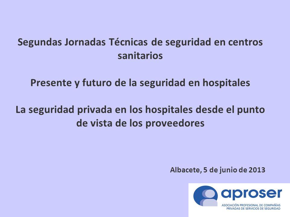 Segundas Jornadas Técnicas de seguridad en centros sanitarios Presente y futuro de la seguridad en hospitales La seguridad privada en los hospitales desde el punto de vista de los proveedores