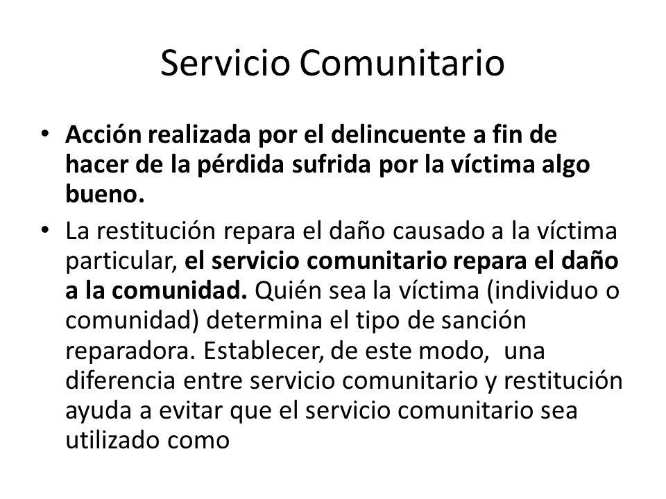 Servicio Comunitario Acción realizada por el delincuente a fin de hacer de la pérdida sufrida por la víctima algo bueno.