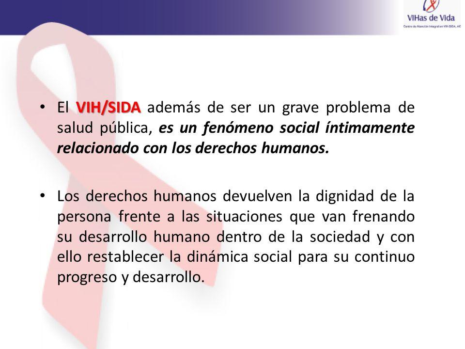 El VIH/SIDA además de ser un grave problema de salud pública, es un fenómeno social íntimamente relacionado con los derechos humanos.