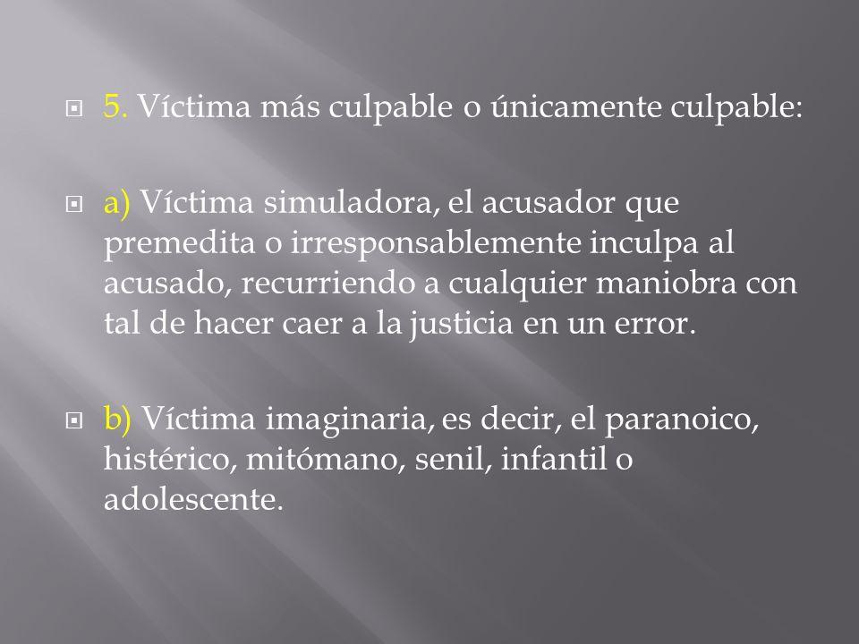 5. Víctima más culpable o únicamente culpable: