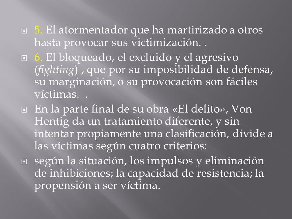 5. El atormentador que ha martirizado a otros hasta provocar sus victimización. .