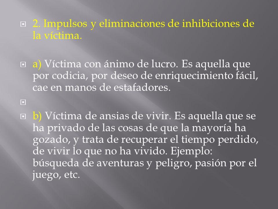 2. Impulsos y eliminaciones de inhibiciones de la víctima.