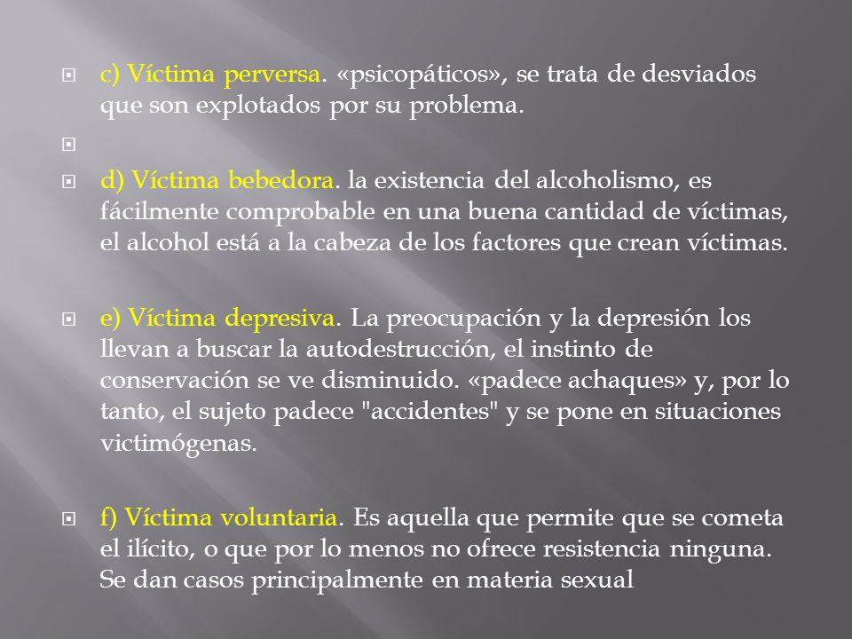 c) Víctima perversa. «psicopáticos», se trata de desviados que son explotados por su problema.