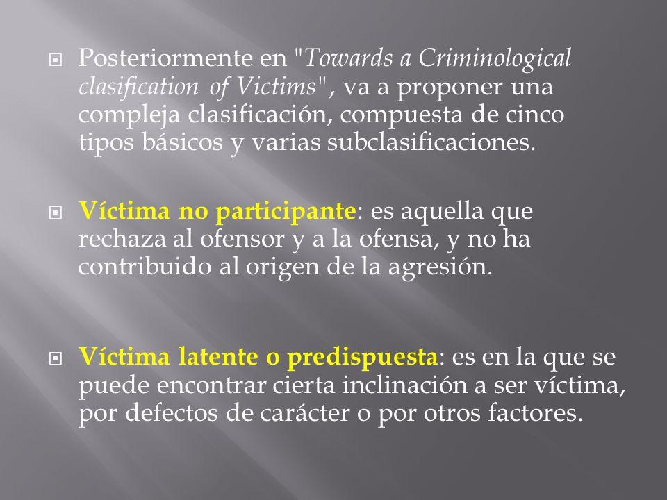 Posteriormente en Towards a Criminological clasification of Victims , va a proponer una compleja clasificación, compuesta de cinco tipos básicos y varias subclasificaciones.