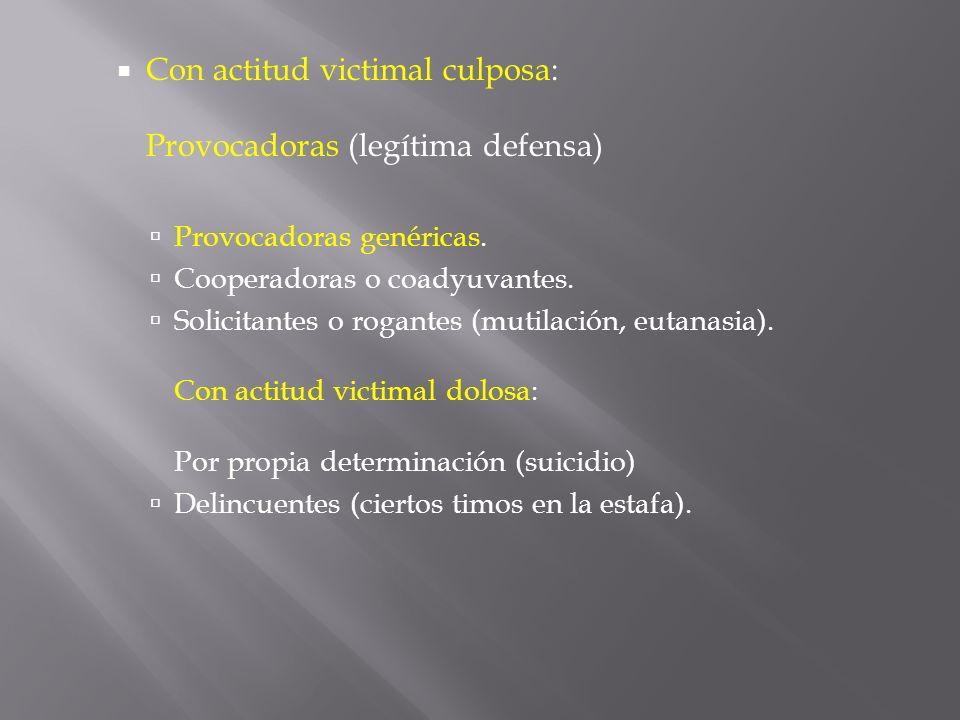 Con actitud victimal culposa: Provocadoras (legítima defensa)