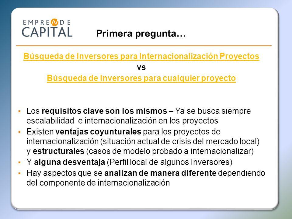 Primera pregunta…Búsqueda de Inversores para Internacionalización Proyectos. vs. Búsqueda de Inversores para cualquier proyecto.