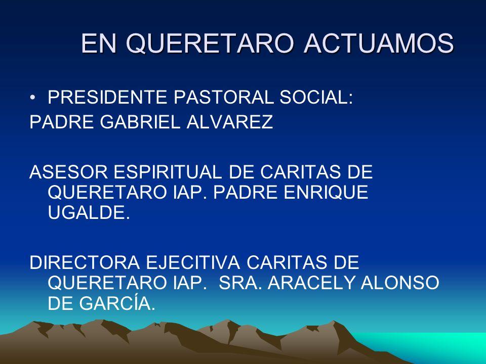 EN QUERETARO ACTUAMOS PRESIDENTE PASTORAL SOCIAL: