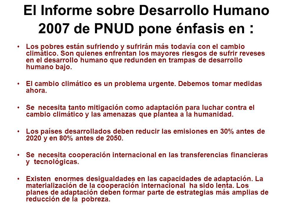 El Informe sobre Desarrollo Humano 2007 de PNUD pone énfasis en :
