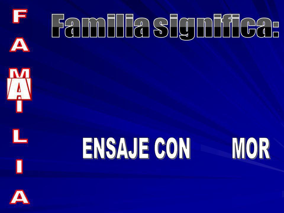 Familia significa: A M FAMILIA ENSAJE CON MOR