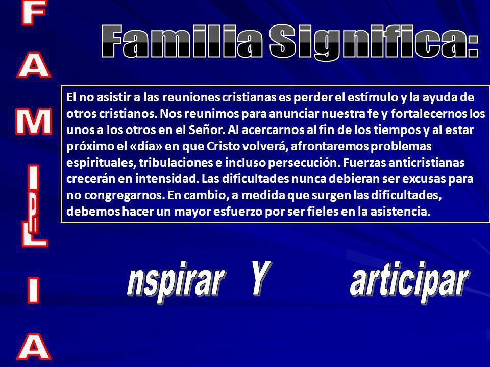 Familia Significa: FAMILIA P I nspirar Y articipar