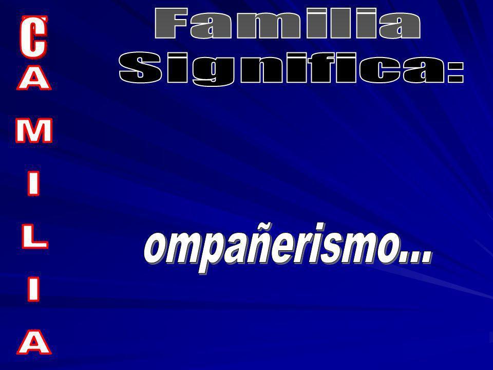 Familia Significa: C FAMILIA ompañerismo...