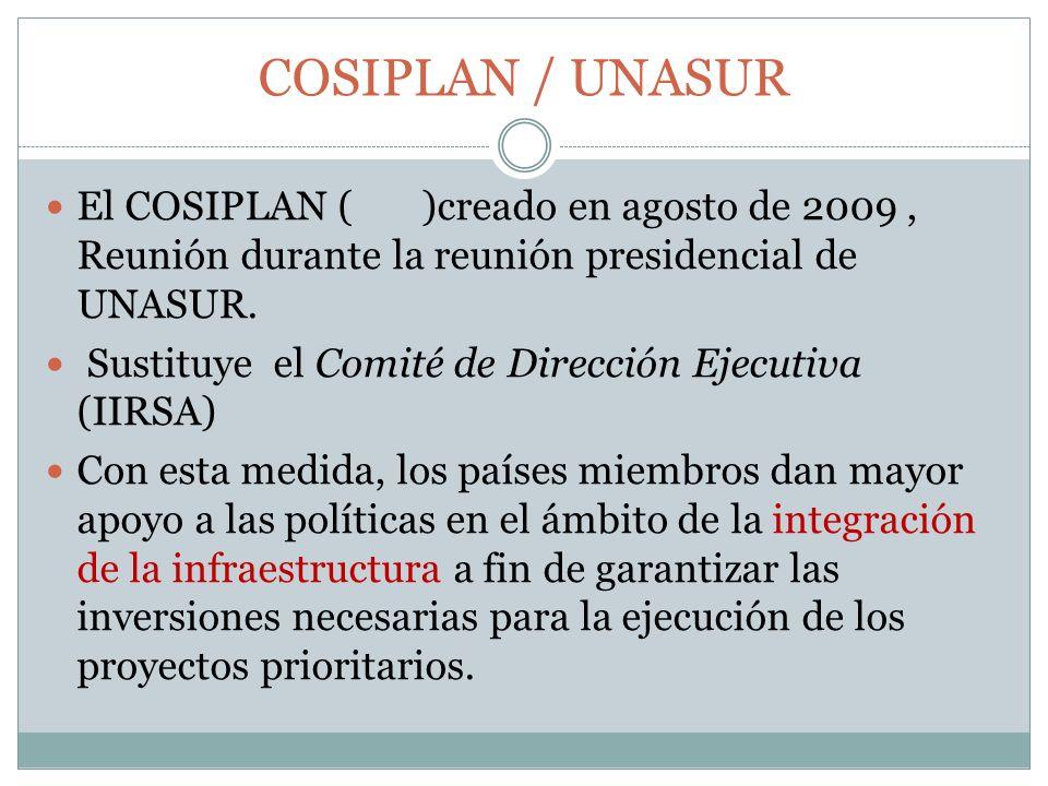 COSIPLAN / UNASUR El COSIPLAN ( )creado en agosto de 2009 , Reunión durante la reunión presidencial de UNASUR.