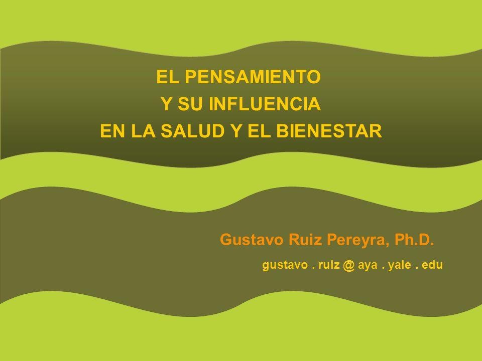 EN LA SALUD Y EL BIENESTAR Gustavo Ruiz Pereyra, Ph.D.