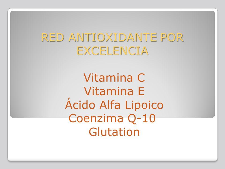RED ANTIOXIDANTE POR EXCELENCIA Vitamina C Vitamina E Ácido Alfa Lipoico Coenzima Q-10 Glutation