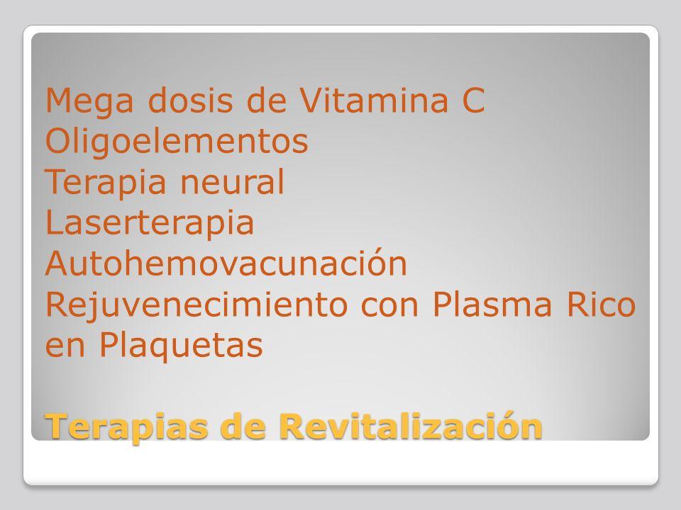 Mega dosis de Vitamina C Oligoelementos Terapia neural Laserterapia Autohemovacunación Rejuvenecimiento con Plasma Rico en Plaquetas Terapias de Revitalización