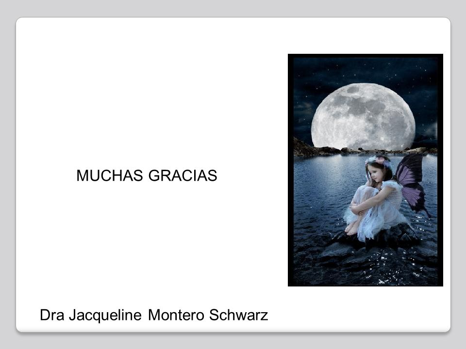 MUCHAS GRACIAS Dra Jacqueline Montero Schwarz