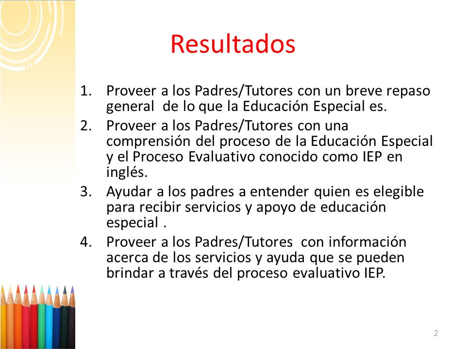 ResultadosProveer a los Padres/Tutores con un breve repaso general de lo que la Educación Especial es.