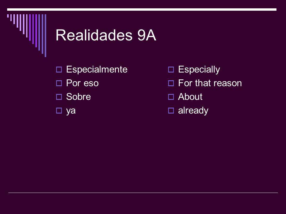 Realidades 9A Especialmente Por eso Sobre ya Especially
