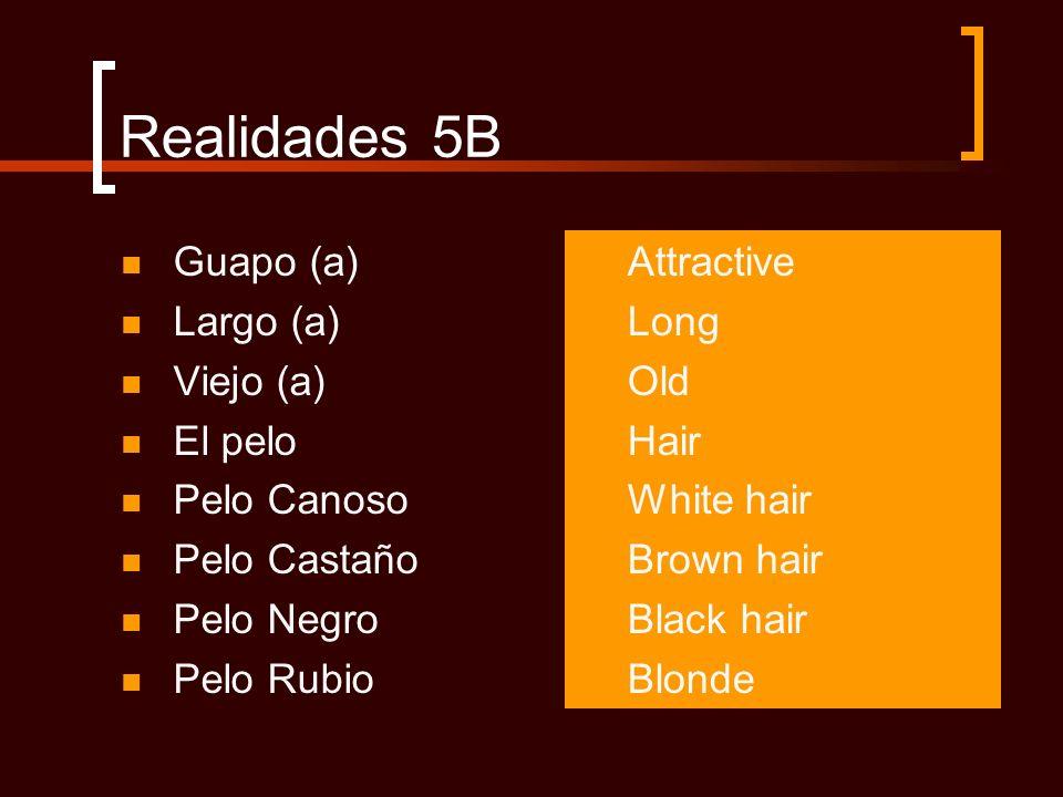 Realidades 5B Guapo (a) Largo (a) Viejo (a) El pelo Pelo Canoso