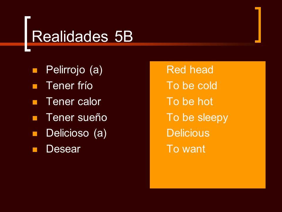 Realidades 5B Pelirrojo (a) Tener frío Tener calor Tener sueño