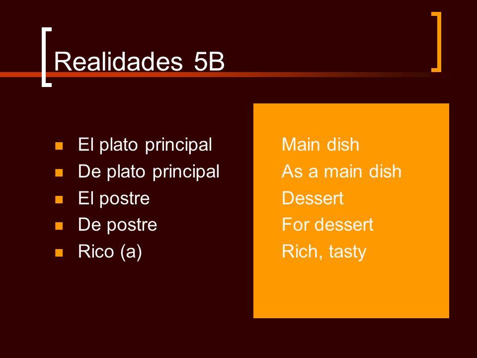 Realidades 5B El plato principal De plato principal El postre